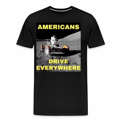 Americans Drive Everywhere Astronaut on the Moon - Premium T-skjorte for menn