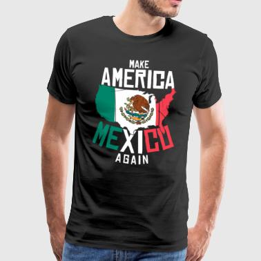 America back to Mexico make Mexican gift - Men's Premium T-Shirt