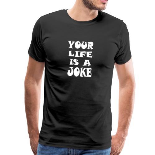 Dein Leben ist ein Witz - Männer Premium T-Shirt