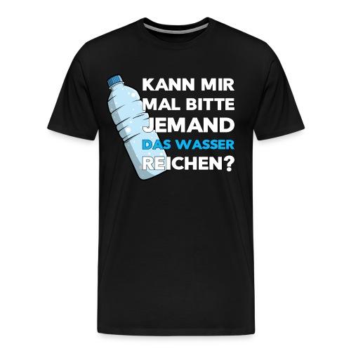 Kann mir mal bitte jemand das Wasser reichen - Fun - Männer Premium T-Shirt