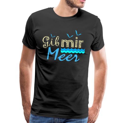 Gib mir Meer - wenn die Sehnsucht nach Meer ruft - Männer Premium T-Shirt