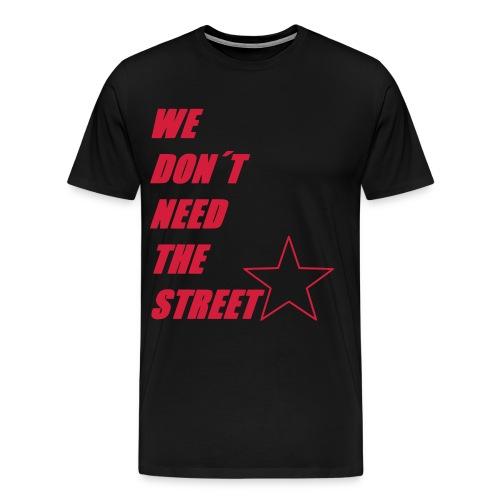 WE DONT NEED THE STREET - Männer Premium T-Shirt