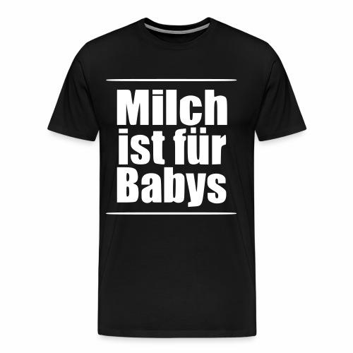 Milch ist für Babys vegan Veganismus Geburt - Männer Premium T-Shirt