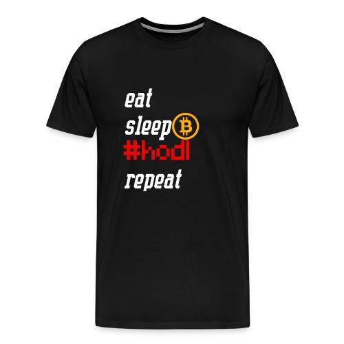 Eat sleep hodl repeat - Bitcoin Crypto Shirt - Männer Premium T-Shirt