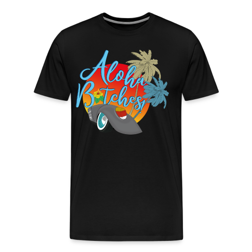 Aloha B*tches - Männer Premium T-Shirt