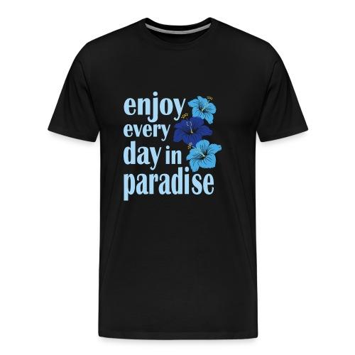 enjoy every day in paradise - Männer Premium T-Shirt