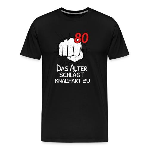 80 DAS ALTER SCHLÄGT KNALLHART ZU! - Männer Premium T-Shirt