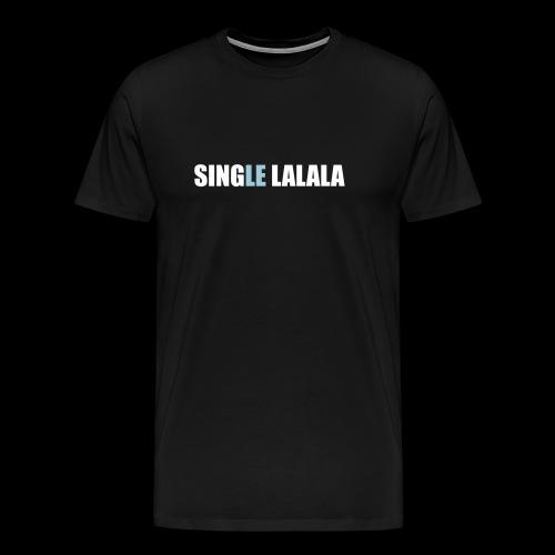 Sprüche T-Shirts – Single lalala | Sprücheshirts - Männer Premium T-Shirt