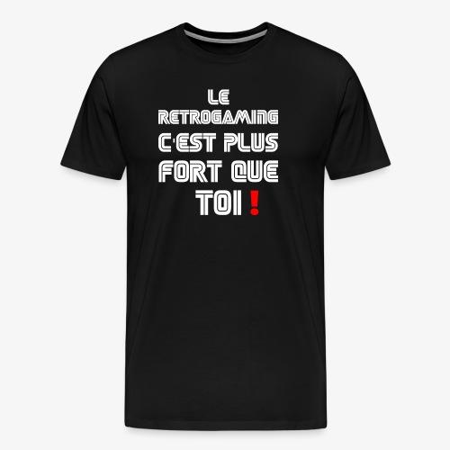 LE RETROGAMING C'EST PLUS FORT QUE TOI - T-shirt Premium Homme