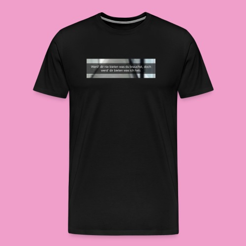 Werd dir nie bieten was du brauchst.. - Männer Premium T-Shirt