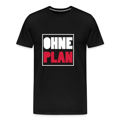 OHNE PLAN - Männer Premium T-Shirt