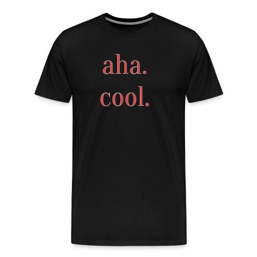 Aha. Cool. Print Geschenk Freizeit Spruch - Männer Premium T-Shirt