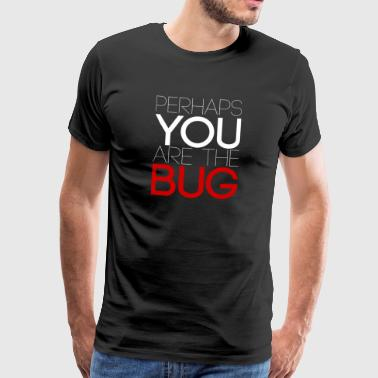 Kanskje du er bug - Premium T-skjorte for menn
