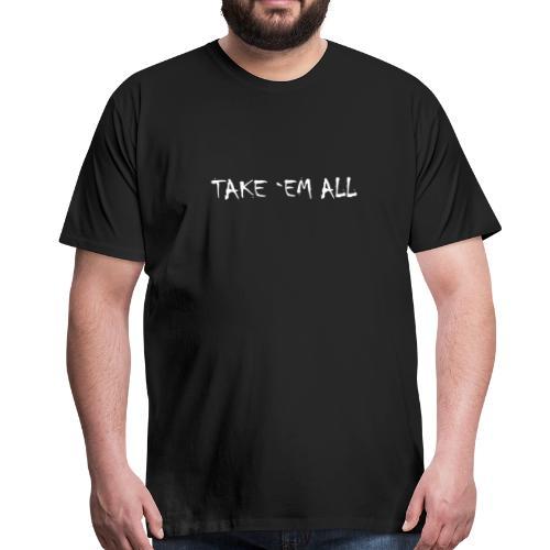 Take em all tshirt ✅ - Männer Premium T-Shirt