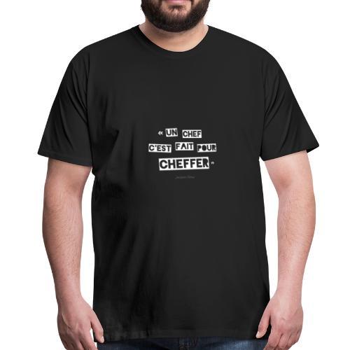« Un chef c'est fait pour cheffer » - T-shirt Premium Homme