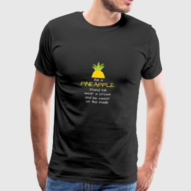 Sei eine Ananas: stehe aufrecht, trage eine Krone - Männer Premium T-Shirt