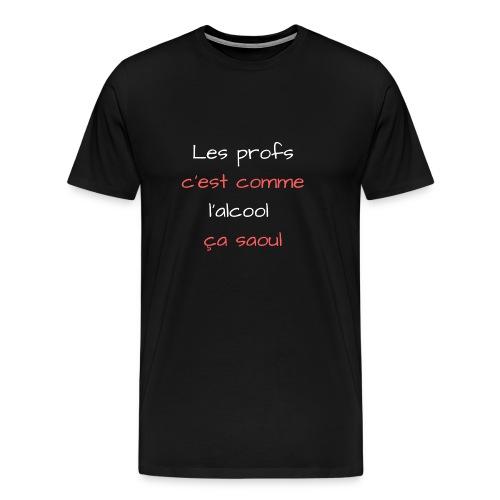 Les profs c'est comme l'alcool ça saoul - T-shirt Premium Homme