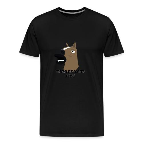 TIRED OF YOUR SH!T - Men's Premium T-Shirt