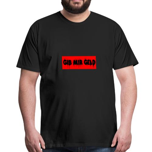 Gib mir Geld - Männer Premium T-Shirt