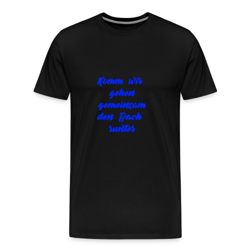 Komm wir gehen gemeinsam den Bach runter blau - Männer Premium T-Shirt