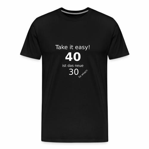 40 ist das neue 30 - Männer Premium T-Shirt