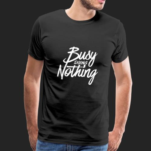 Busy Doing Nothing - Mannen Premium T-shirt