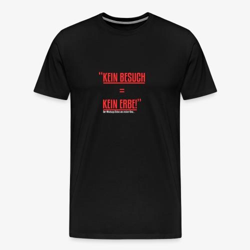 Kein Besuch = Kein Erbe - Männer Premium T-Shirt