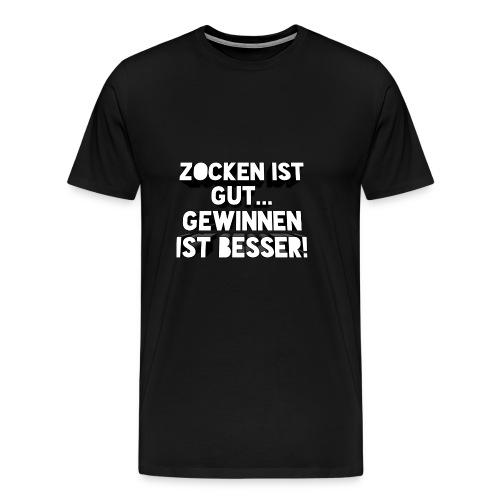Zocken ist gut... Gewinnen ist besser! - Männer Premium T-Shirt