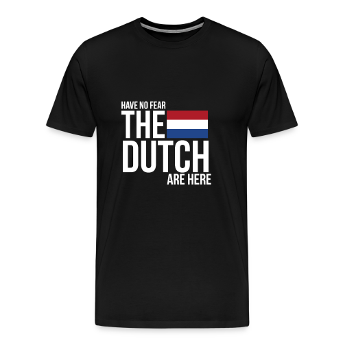 Have No Fear, The Dutch Are Here - Mannen Premium T-shirt