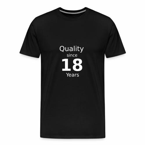Qualität seit 18 Jahren - Männer Premium T-Shirt