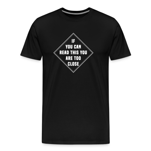 IF YOU CAN READ THIS YOU ARE TOO CLOSE - T-shirt Premium Homme