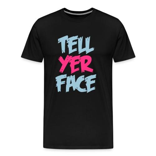 tell yer face - Men's Premium T-Shirt