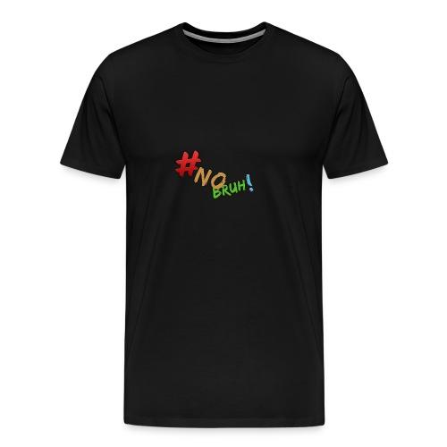 #NoBruh T-shirt - Women - Men's Premium T-Shirt