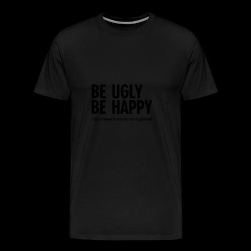BE UGLY BE HAPPY - Männer Premium T-Shirt