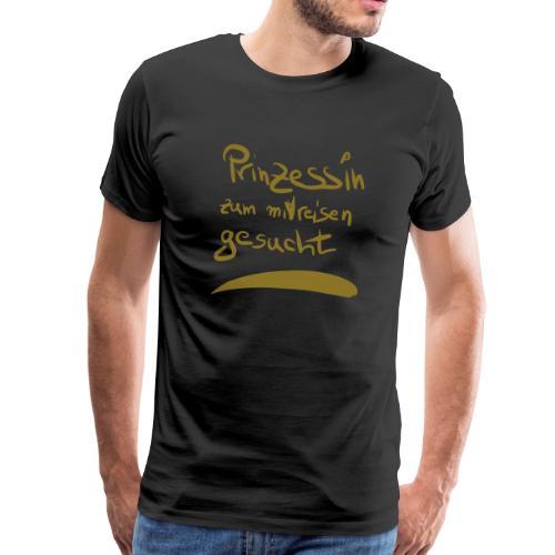 Prinzessin zum mitreisen gesucht - Männer Premium T-Shirt