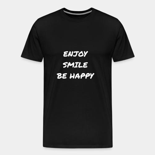Enjoy Smile Be Happy, Genieße Lächle Sei Glücklich - Männer Premium T-Shirt