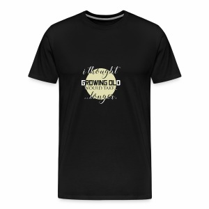 I Thought Growing Old - Men's Premium T-Shirt
