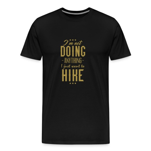 Ich tue nix ich will nur wandern - Männer Premium T-Shirt