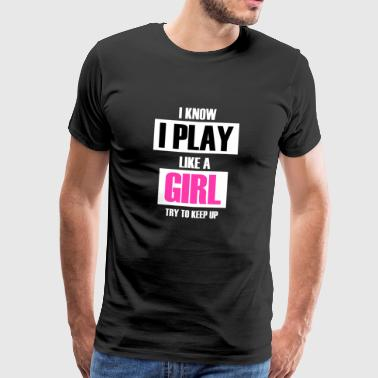 Tiedän Play Like A Girl paita Gift - Miesten premium t-paita