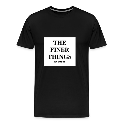 THE FINER THINGS by ENDUBTI - Mannen Premium T-shirt