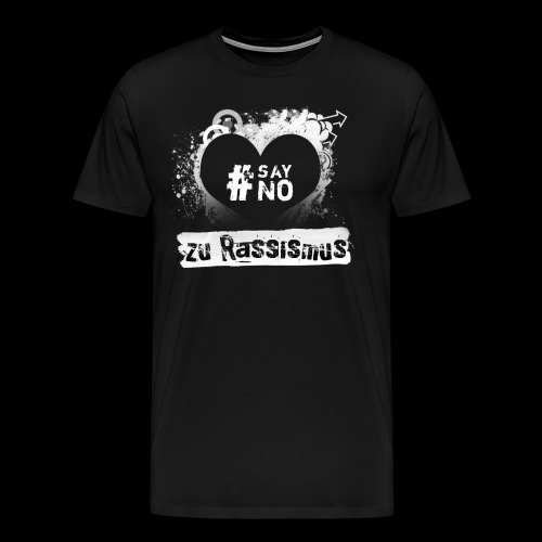 Say No zu Rassismuss - Männer Premium T-Shirt