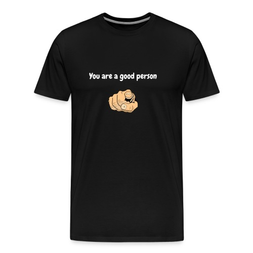 You are a good person - T-shirt Premium Homme