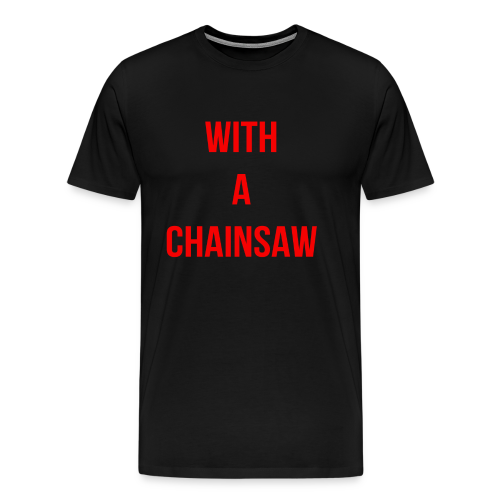 With A Chainsaw - Heathers The Musical - Men's Premium T-Shirt