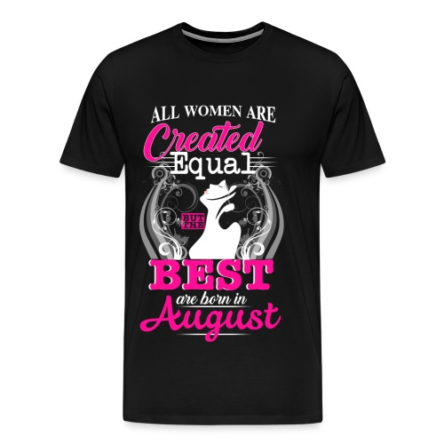 The BEST are BORN in AUGUST.. - Männer Premium T-Shirt