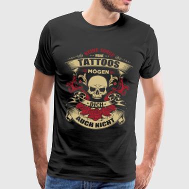 MEINE TATTOOS MÖGEN DICH NICHT - Männer Premium T-Shirt