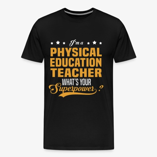 I'm a PE Teacher What's your Superpower? - Camiseta premium hombre
