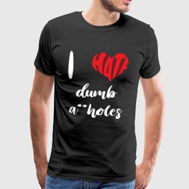 I Hate Dumb A ** hull - Premium T-skjorte for menn