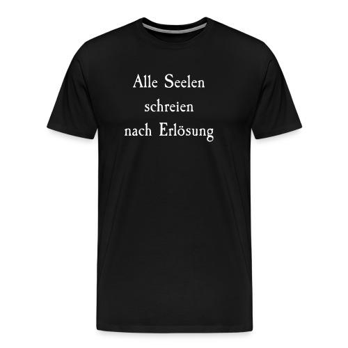 Alle Seelen schreien nach Erlösung - Männer Premium T-Shirt