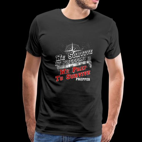 Prepper - We survive by prepping - Männer Premium T-Shirt