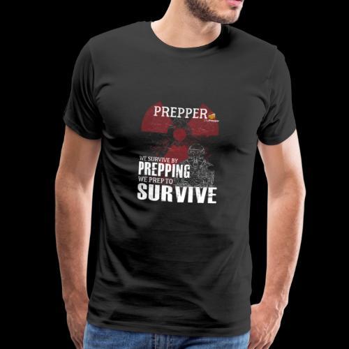 Prepper - We survive by Prepping! - Männer Premium T-Shirt